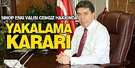 Vali Cengiz#039;e Yakalama Kararı