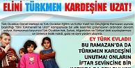 Bu Ramazan#039;da Elini Türkmen Kardeşine Uzat!