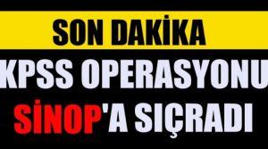 KPSS Operasyonu Sinopa da Sıçradı