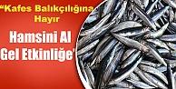 """'Kafes Balıkçılığına Hayır, Hamsini Al Gel Etkinliği"""""""