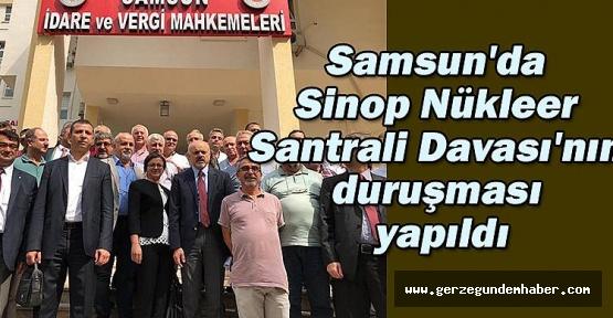 Samsun'da Sinop Nükleer Santrali Davası'nın duruşması yapıldı