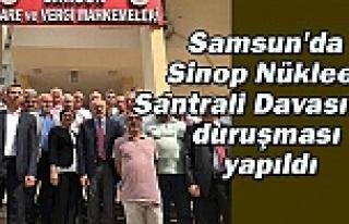 Samsun'da Sinop Nükleer Santrali Davası'nın...